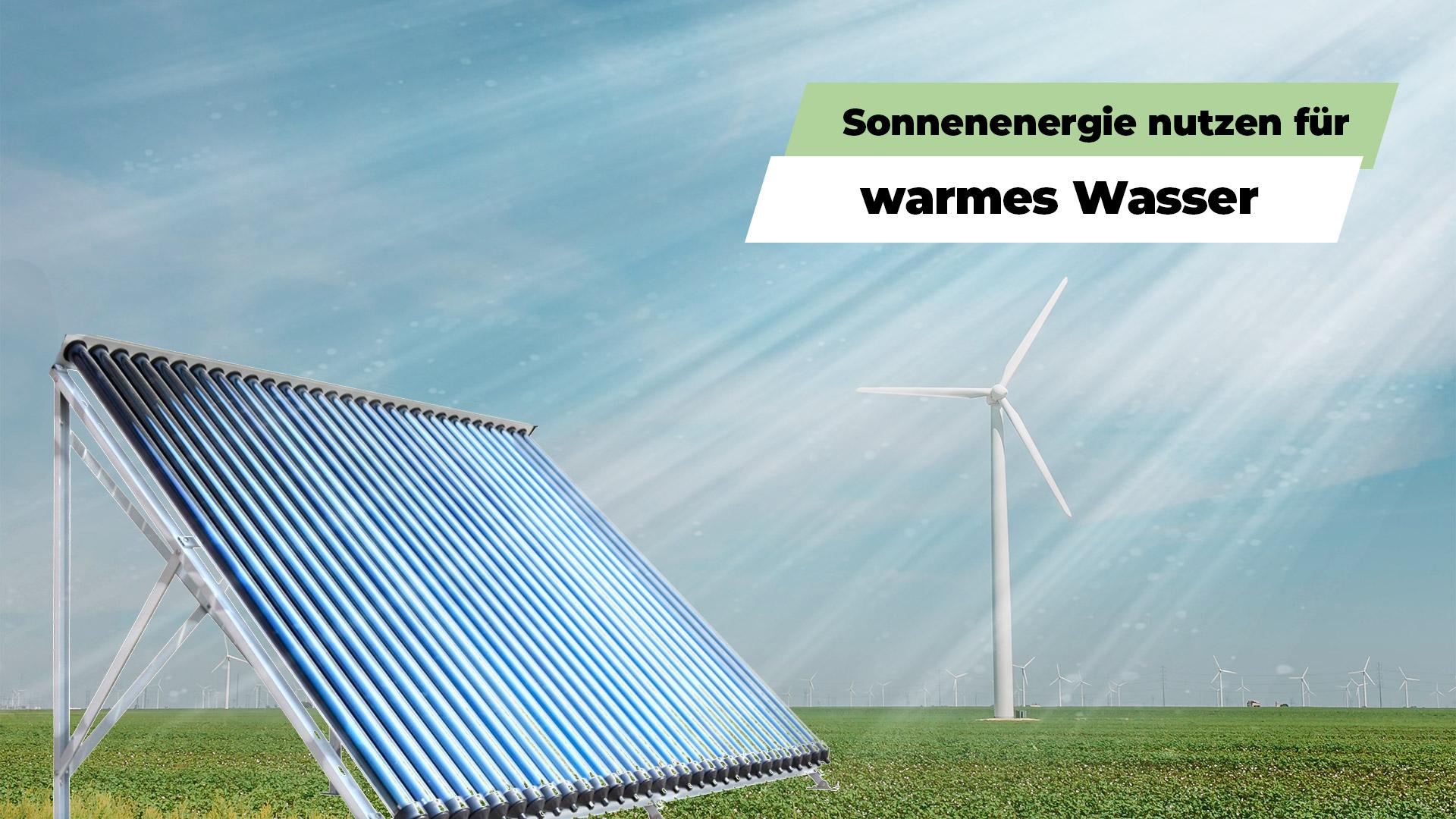 Solarenergie nutzen für warmes Wasser durch Kollektoren